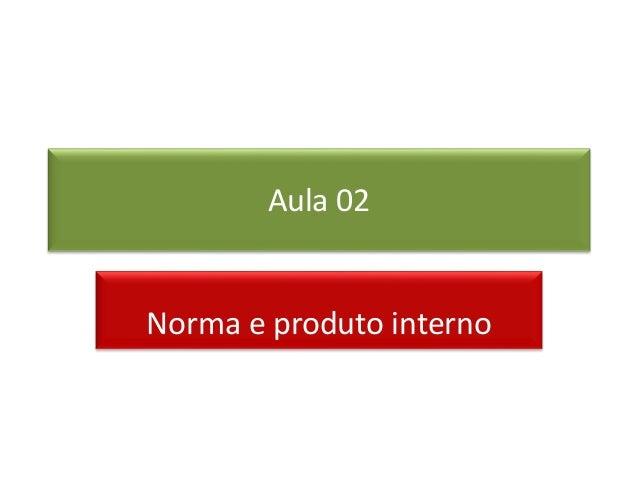 Aula 02 Norma e produto interno