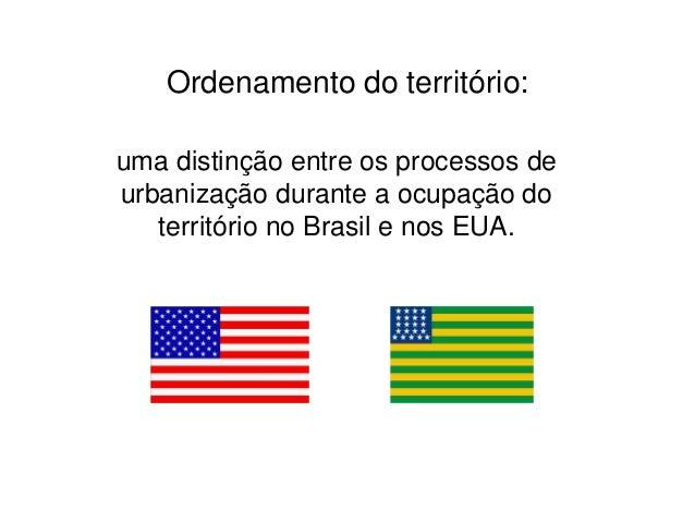 Ordenamento do território:uma distinção entre os processos deurbanização durante a ocupação do   território no Brasil e no...