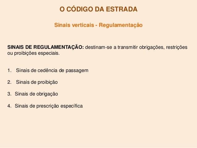 O CÓDIGO DA ESTRADA Sinais verticais - Regulamentação SINAIS DE REGULAMENTAÇÃO: destinam-se a transmitir obrigações, restr...