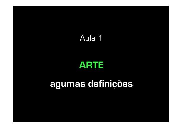Aula 1        ARTE agumas definições