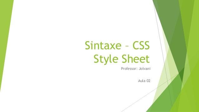 Sintaxe – CSS Style Sheet Professor: Jolvani Aula 02