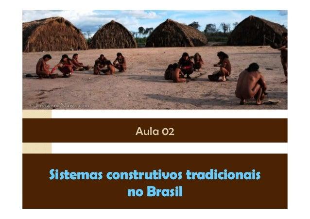 Sistemas construtivos tradicionaisSistemas construtivos tradicionais no Brasilno Brasil Aula 02