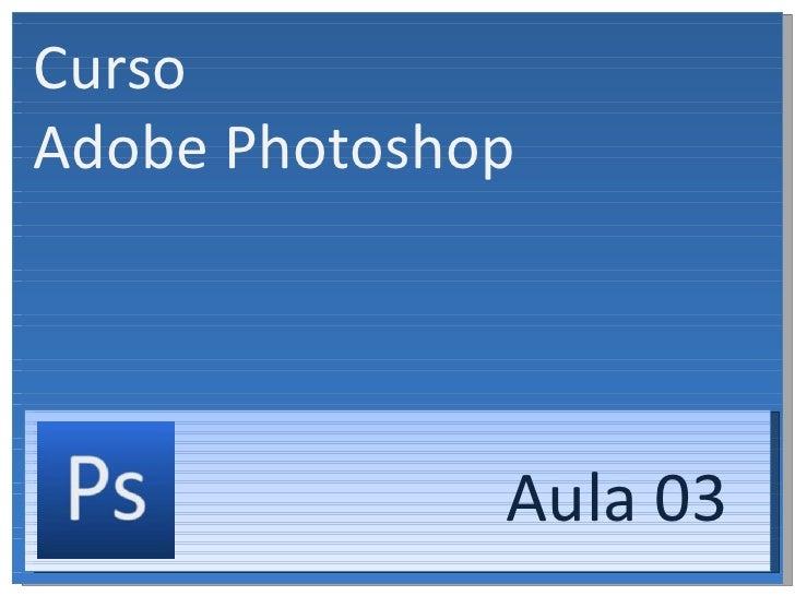 Curso  Adobe Photoshop Aula 03
