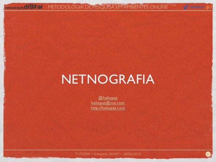 METODOLOGIA DE PESQUISA EM AMBIENTES ONLINE         NETNOGRAFIA                       @heliopaz                   heliopaz...