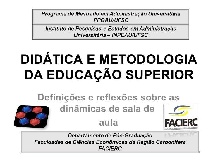 DIDÁTICA E METODOLOGIA DA EDUCAÇÃO SUPERIOR Definições e reflexões sobre as dinâmicas de sala de  aula
