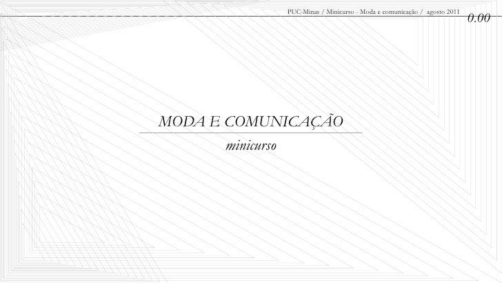 PUC-Minas / Minicurso - Moda e comunicação / agosto 2011                                                                  ...