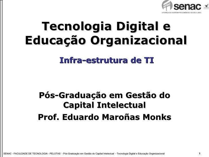 Tecnologia Digital e Educação Organizacional Pós-Graduação em Gestão do Capital Intelectual Prof. Eduardo Maroñas Monks In...