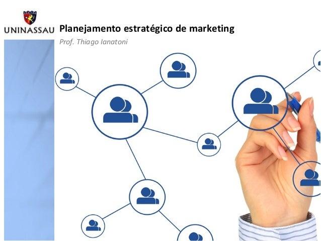 Planejamento estratégico de marketing Prof. Thiago Ianatoni