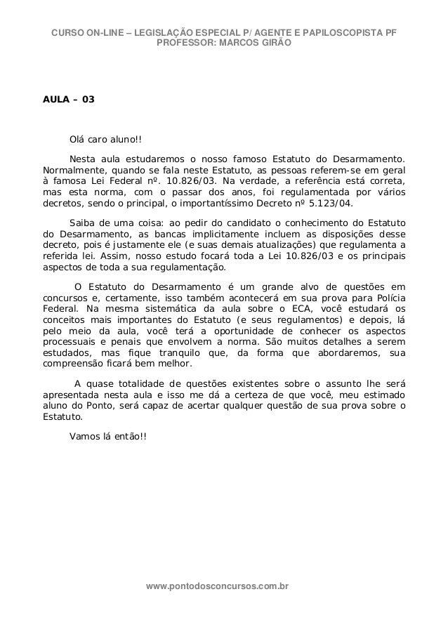 CURSO ON-LINE – LEGISLAÇÃO ESPECIAL P/ AGENTE E PAPILOSCOPISTA PF PROFESSOR: MARCOS GIRÃO  AULA – 03  Olá caro aluno!! Nes...