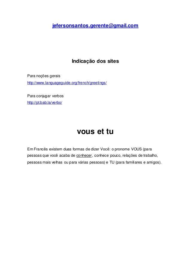 jefersonsantos.gerente@gmail.com Indicação dos sites Para noções gerais http://www.languageguide.org/french/greetings/ Par...