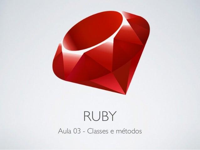 RUBY Aula 03 - Classes e métodos