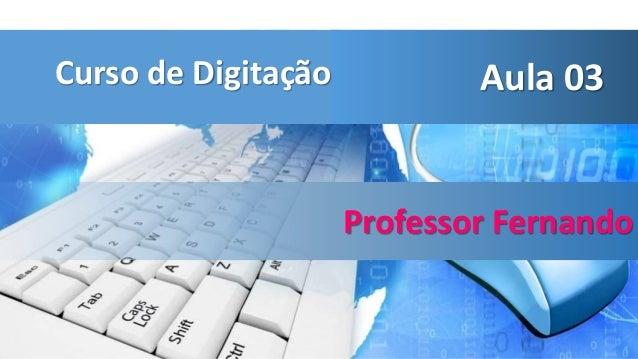 Curso de Digitação Aula 03 Professor Fernando