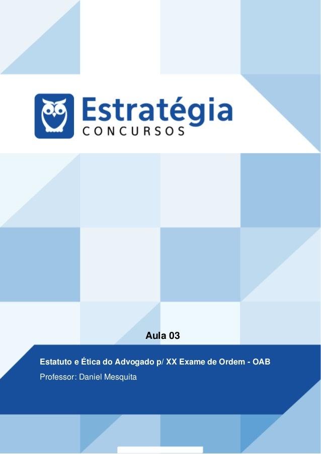 Aula 03 Estatuto e Ética do Advogado p/ XX Exame de Ordem - OAB Professor: Daniel Mesquita