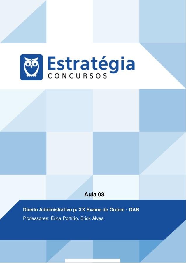 Aula 03 Direito Administrativo p/ XX Exame de Ordem - OAB Professores: Érica Porfírio, Erick Alves