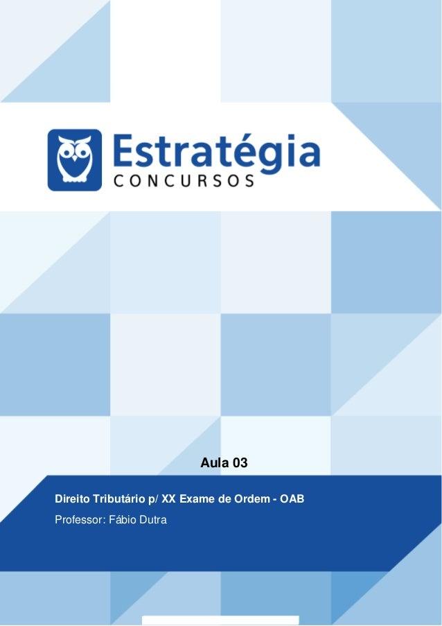 Aula 03 Direito Tributário p/ XX Exame de Ordem - OAB Professor: Fábio Dutra
