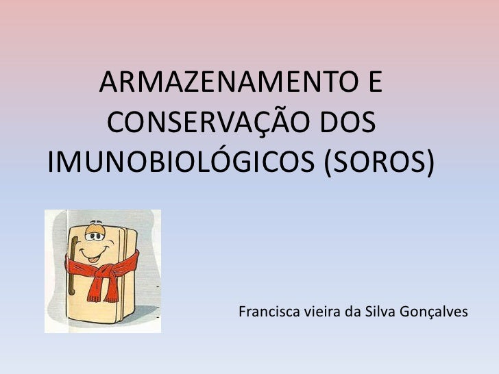 ARMAZENAMENTO E   CONSERVAÇÃO DOSIMUNOBIOLÓGICOS (SOROS)           Francisca vieira da Silva Gonçalves