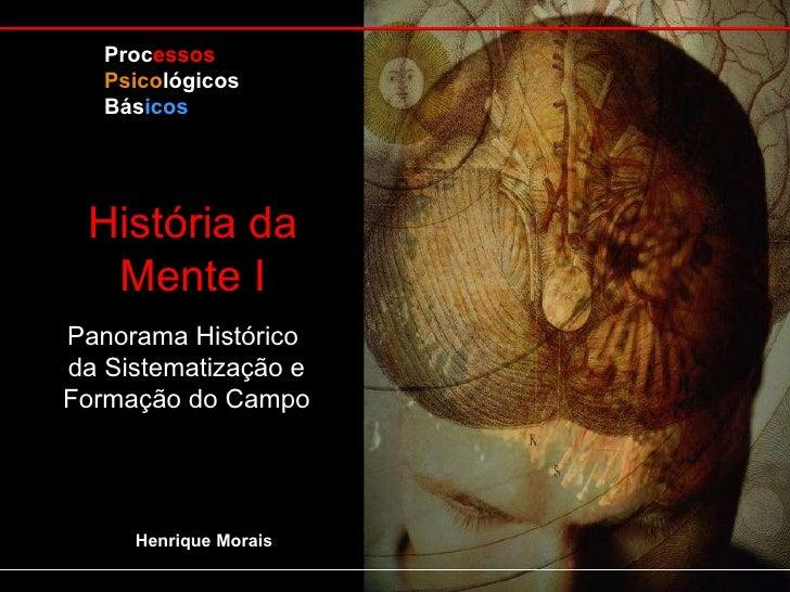 Panorama Histórico  da Sistematização e Formação do Campo Proc essos Psico lógicos Bás icos