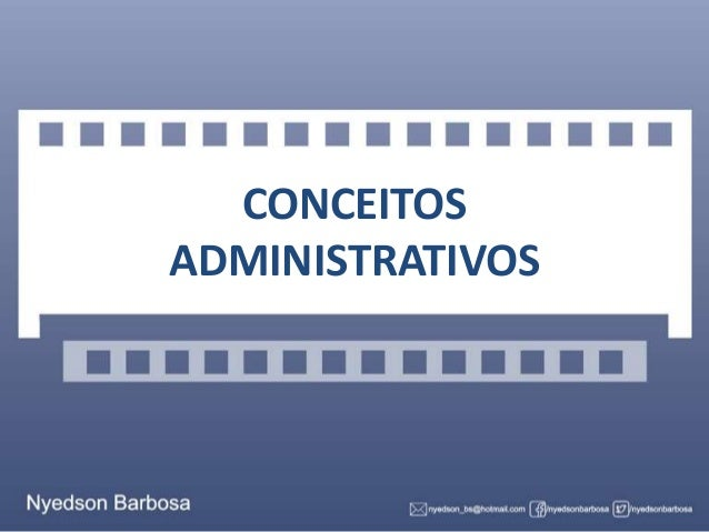 CONCEITOS ADMINISTRATIVOS