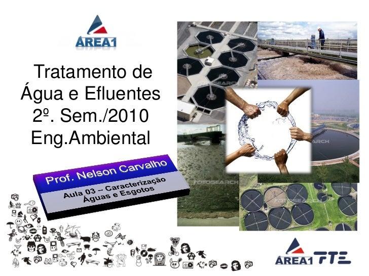 Tratamento deÁgua e Efluentes 2º. Sem./2010 Eng.Ambiental