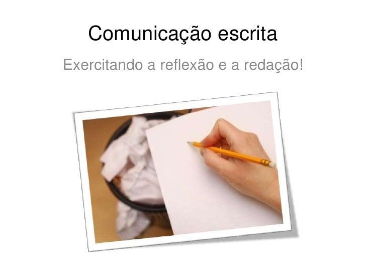 Comunicação escrita<br />Exercitando a reflexão e a redação!<br />