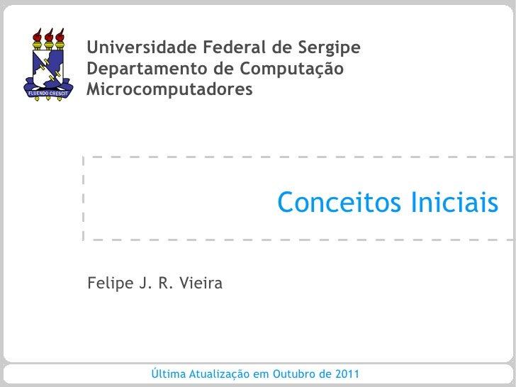 Universidade Federal de SergipeDepartamento de ComputaçãoMicrocomputadores                              Conceitos Iniciais...