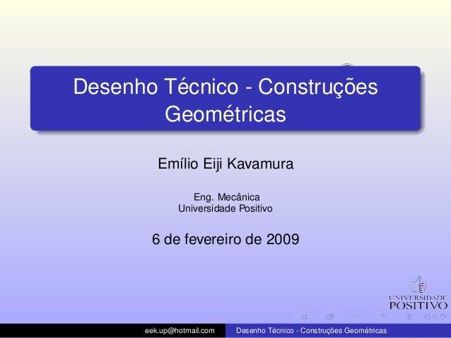 Desenho T´ecnico - Construc¸ ˜oes Geom´etricas Em´ılio Eiji Kavamura Eng. Mecˆanica Universidade Positivo 6 de fevereiro d...