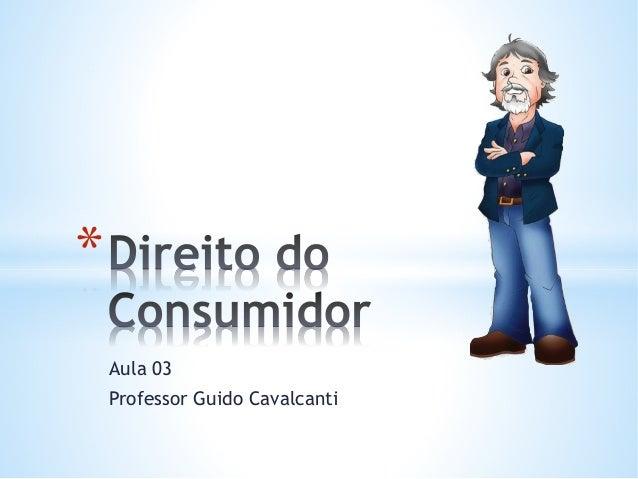 * Aula 03 Professor Guido Cavalcanti