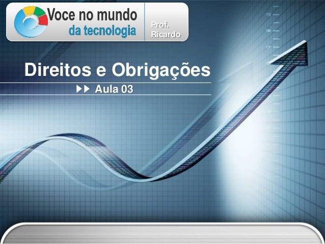 Prof.                 RicardoDireitos e Obrigações       Aula 03