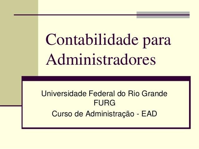 Contabilidade para Administradores Universidade Federal do Rio Grande FURG Curso de Administração - EAD