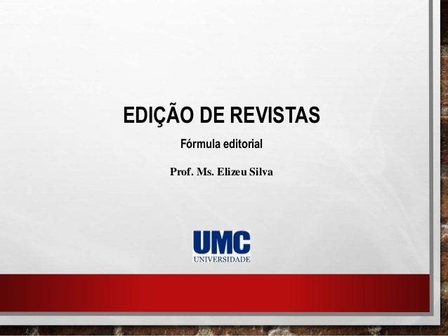 EDIÇÃO DE REVISTAS Fórmula editorial Prof. Ms. Elizeu Silva