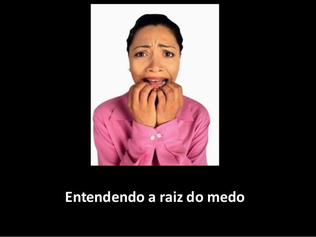 Entendendo a raiz do medo