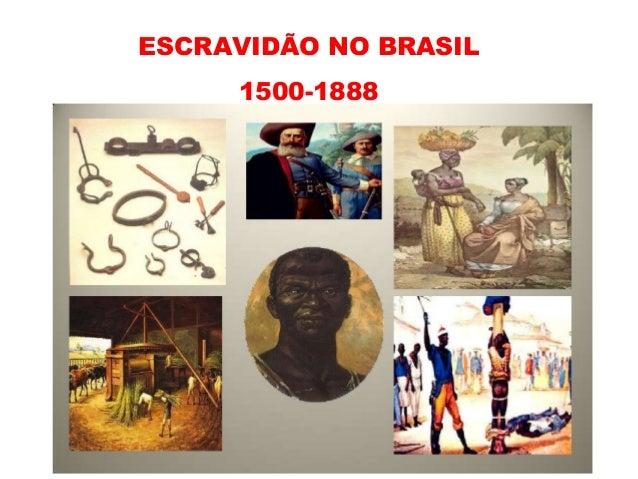 ESCRAVIDÃO NO BRASIL 1500-1888