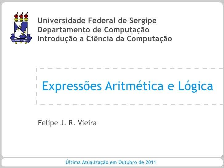 Universidade Federal de SergipeDepartamento de ComputaçãoIntrodução a Ciência da Computação Expressões Aritmética e Lógica...