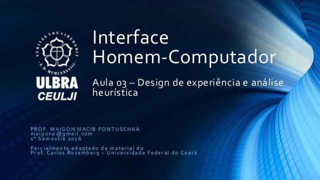 Interface Homem-Computador Aula 03 – Design de experiência e análise heurística PROF. MAIGON NACIB PONTUSCHKA maigonp@gmai...
