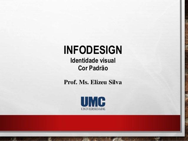 INFODESIGN Identidade visual Cor Padrão Prof. Ms. Elizeu Silva