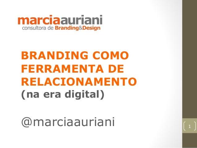 BRANDING COMOFERRAMENTA DERELACIONAMENTO(na era digital)@marciaauriani     1
