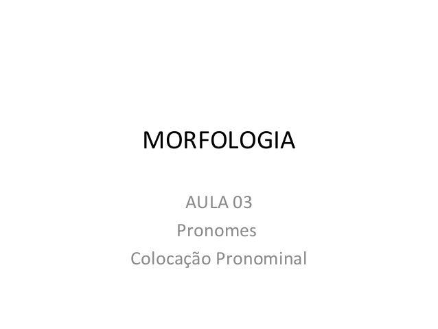 MORFOLOGIA AULA 03 Pronomes Colocação Pronominal