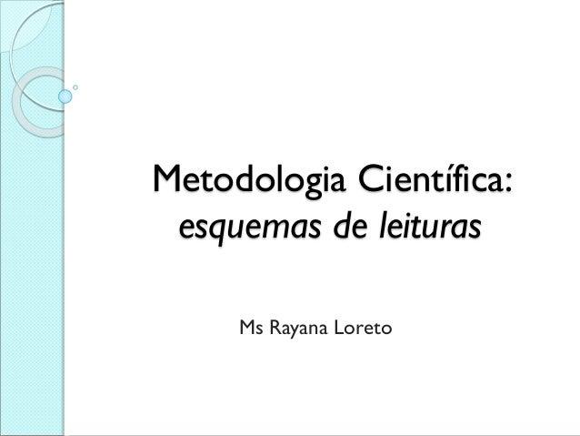 Metodologia Científica: esquemas de leituras  MsRayana Loreto