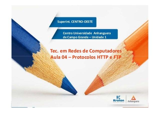 Centro Universidade Anhanguera de Campo Grande – Unidade 1 Superint. CENTRO-OESTE Tec. em Redes de Computadores Aula 04 – ...