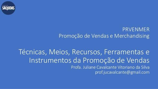 PRVENMER Promoção de Vendas e Merchandising Técnicas, Meios, Recursos, Ferramentas e Instrumentos da Promoção de Vendas Pr...