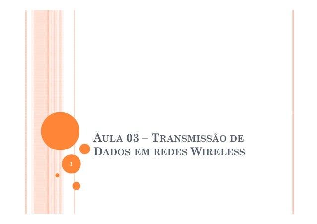 AULA 03 – TRANSMISSÃO DE DADOS EM REDES WIRELESS 1