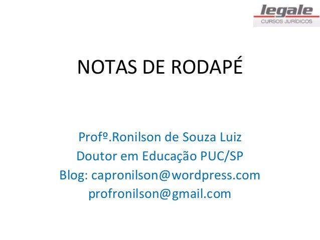 NOTAS DE RODAPÉ   Profº.Ronilson de Souza Luiz   Doutor em Educação PUC/SPBlog: capronilson@wordpress.com     profronilson...