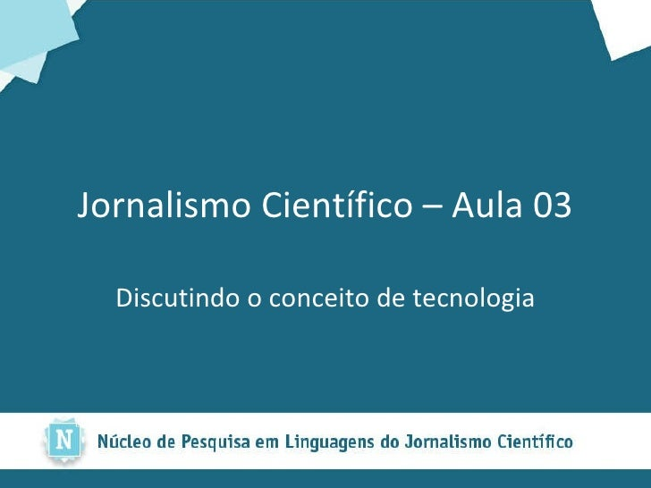 Jornalismo Científico – Aula 03 Discutindo o conceito de tecnologia
