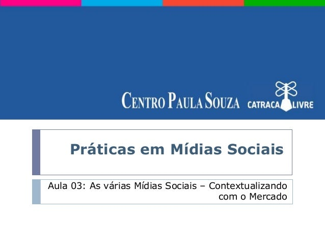 Práticas em Mídias SociaisAula 03: As várias Mídias Sociais – Contextualizando                                      com o ...