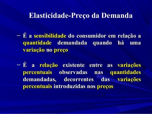 ‒ É aÉ a sensibilidadesensibilidade do consumidor em relação ado consumidor em relação aquantidadequantidade demandada qua...