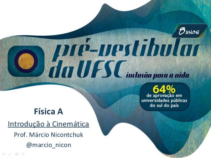 Física AIntrodução à Cinemática Prof. Márcio Nicontchuk     @marcio_nicon