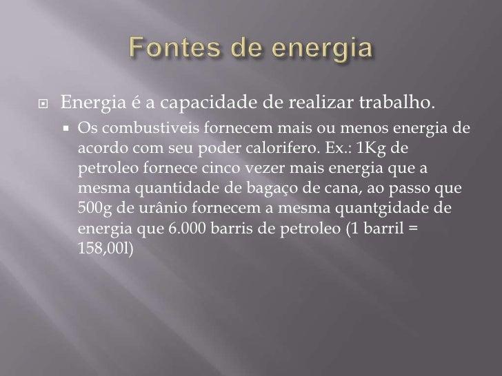    Energia é a capacidade de realizar trabalho.       Os combustiveis fornecem mais ou menos energia de        acordo co...