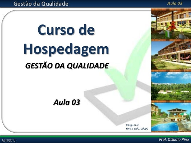 Gestão da Qualidade                                  Aula 03               Curso de             Hospedagem             GES...