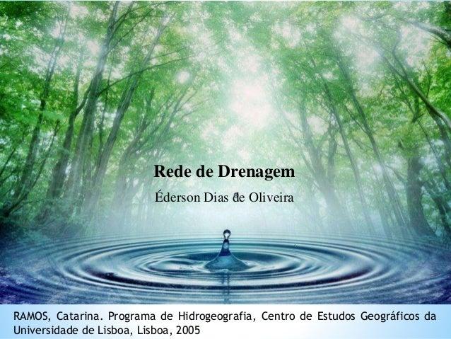 Rede de Drenagem Éderson Dias de Oliveira RAMOS, Catarina. Programa de Hidrogeografia, Centro de Estudos Geográficos da Un...