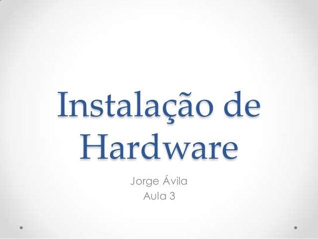 Instalação de Hardware Jorge Ávila Aula 3